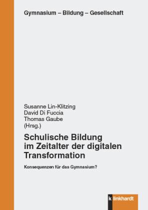 Schulische Bildung im Zeitalter der digitalen Transformation
