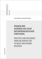 Praxen und Diskurse aus Sicht musikpädagogischer Forschung Practices and Discourses from the Perspective of Music Educational Research