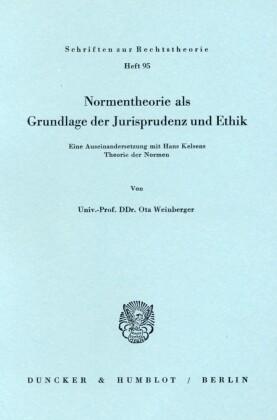Normentheorie als Grundlage der Jurisprudenz und Ethik.