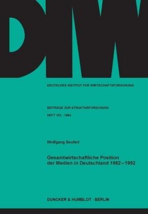 Gesamtwirtschaftliche Position der Medien in Deutschland 1982 - 1992.