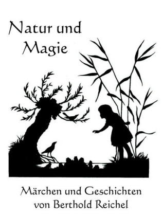 Natur und Magie - Märchen und Geschichten von Berthold Reichel
