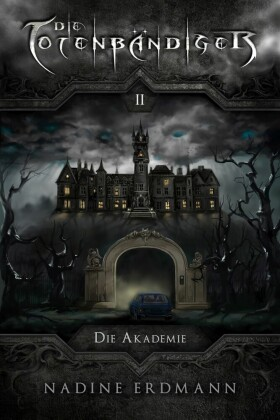 Die Totenbändiger - Band 2: Die Akademie