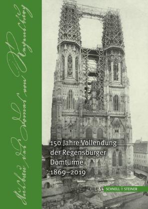 150 Jahre Vollendung der Regensburger Domtürme 1869 - 2019