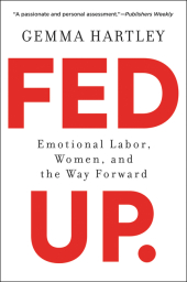 Fed up - Emotional Labor, Women, and the Way Forward