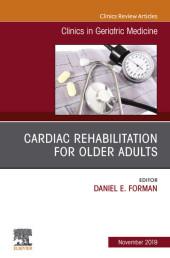 Cardiac Rehabilitation, An Issue of Clinics in Geriatric Medicine