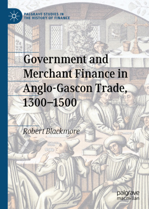 Government and Merchant Finance in Anglo-Gascon Trade, 1300-1500