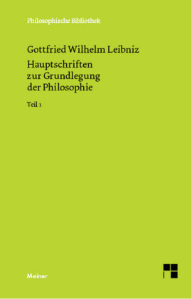 Philosophische Werke / Hauptschriften zur Grundlegung der Philosophie Teil I