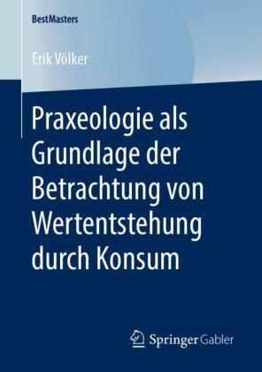Praxeologie als Grundlage der Betrachtung von Wertentstehung durch Konsum