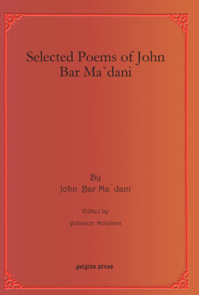 Selected Poems of John Bar Ma`dani