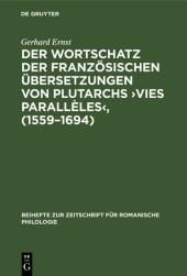 Der Wortschatz der französischen Übersetzungen von Plutarchs ?Vies parallèles?, (1559-1694)