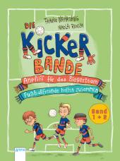 Die Kickerbande. Anpfiff für das Siegerteam / Fußballfreunde halten zusammen