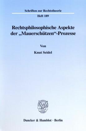 Rechtsphilosophische Aspekte der 'Mauerschützen'-Prozesse.