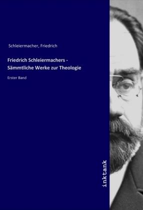Friedrich Schleiermachers - Sämmtliche Werke zur Theologie