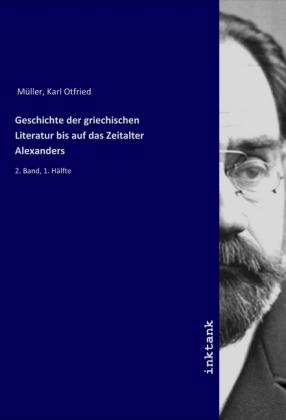 Geschichte der griechischen Literatur bis auf das Zeitalter Alexanders