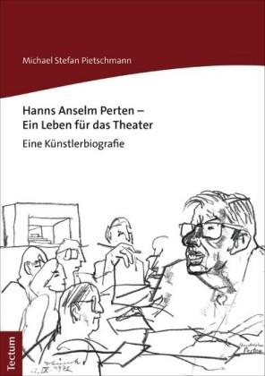 Hanns Anselm Perten - Ein Leben für das Theater