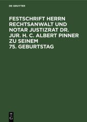Festschrift Herrn Rechtsanwalt und Notar Justizrat Dr. jur. h. c. Albert Pinner zu seinem 75. Geburtstag
