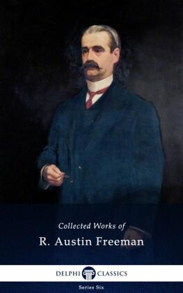 Collected Works of R. Austin Freeman (Delphi Classics)