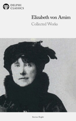 Delphi Collected Works of Elizabeth von Arnim (Illustrated)