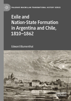 Exile and Nation-State Formation in Argentina and Chile, 1810-1862