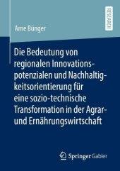Die Bedeutung von regionalen Innovationspotenzialen und Nachhaltigkeitsorientierung für eine sozio-technische Transformation in der Agrar- und Ernährungswirtschaft