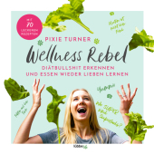 Wellness Rebel. Diätbullshit erkennen und Essen wieder lieben lernen Cover