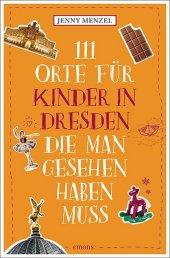 111 Orte für Kinder in Dresden, die man gesehen haben muss Cover