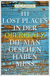 111 Lost Places in der Oberpfalz, die man gesehen haben muss Cover