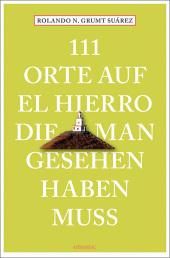 111 Orte auf El Hierro, die man gesehen haben muss Cover