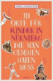 111 Orte für Kinder in Nürnberg, die man gesehen haben muss Cover