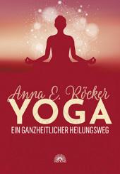 Yoga - Ein ganzheitlicher Heilungsweg