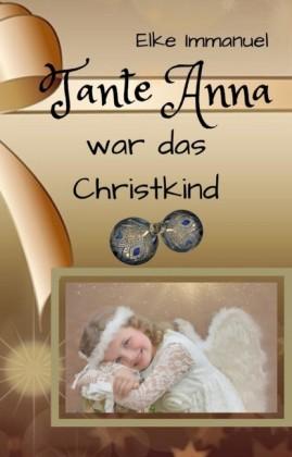 Tante Anna war das Christkind