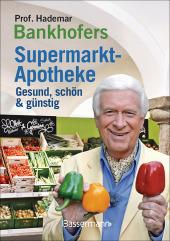 Prof. Bankhofers Supermarktapotheke. Gesund, schön & günstig