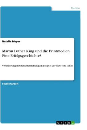 Martin Luther King und die Printmedien. Eine Erfolgsgeschichte?