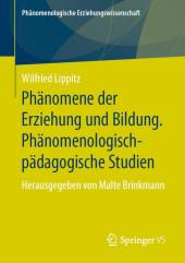 Phänomene der Erziehung und Bildung. Phänomenologisch-pädagogische Studien