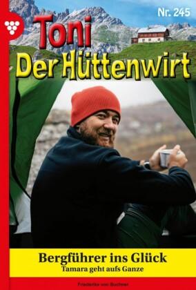 Toni der Hüttenwirt 245 - Heimatroman