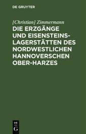 Die Erzgänge und Eisensteins-Lagerstätten des Nordwestlichen Hannoverschen Ober-Harzes