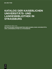 Die deutschen Handschriften der Kaiserlichen Universitäts- und Landesbibliothek zu Strassburg