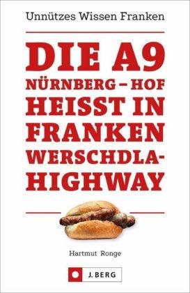 Die A9 Nürnberg - Hof heißt in Franken Werschdla-Highway