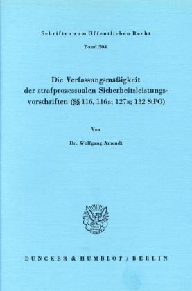 Die Verfassungsmäßigkeit der strafprozessualen Sicherheitsleistungsvorschriften ( 116; 116a; 127a; 132 StPO).