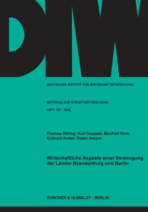 Wirtschaftliche Aspekte einer Vereinigung der Länder Brandenburg und Berlin.