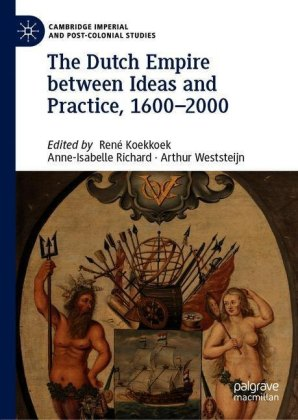 The Dutch Empire between Ideas and Practice, 1600-2000