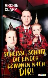 Scheiße, Schatz, die Kinder kommen nach dir!: Der Comedy-Erziehungsratgeber