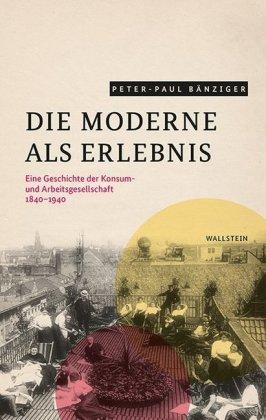 Bänziger, Peter-Paul: Die Moderne als Erlebnis
