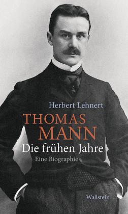 Lehnert, Herbert: Thomas Mann. Die frühen Jahre
