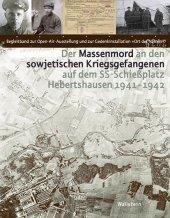 Der Massenmord an den sowjetischen Kriegsgefangenen auf dem SS-Schießplatz Hebertshausen 1941-1942