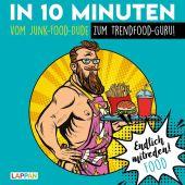 Endlich mitreden! Food: In 10 Minuten vom Junk-Food-Dude zum Trendfood-Guru