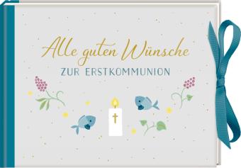 Alle guten Wünsche zur Erstkommunion (Geschenkbuch)