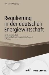 Regulierung in der deutschen Energiewirtschaft. Band I Netzwirtschaft