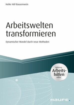 Arbeitswelten transformieren - inkl. Arbeitshilfen online