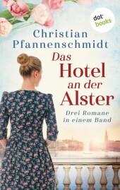 Das Hotel an der Alster: Drei Romane in einem Band